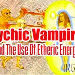Psychic Vampires And The Use Of Etheric Energy