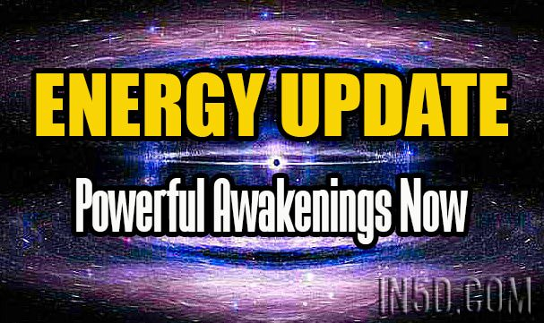 Energy Update - Powerful Awakenings Now