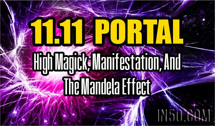 11.11 Portal - High Magick, Manifestation, And The Mandela Effect