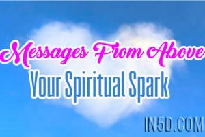Messages From Above – Your Spiritual Spark