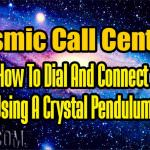 Cosmic Call Centers – How To Dial And Connect Using A Crystal Pendulum