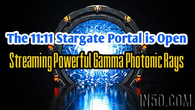 The 11:11 Stargate Portal is Open, Streaming Powerful Gamma Photonic Rays