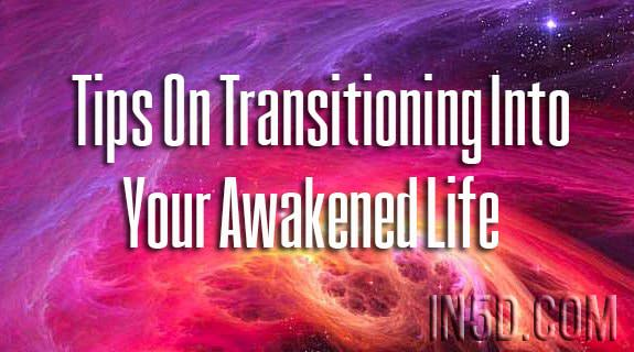 From One Vibe To Another: Tips On Transitioning Into Your Awakened Life