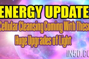 Energy Update – Cellular Cleansing Coming With These Huge Upgrades of Light