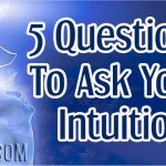 5 Questions To Ask Your Intuition