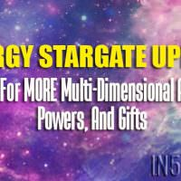 Energy StarGate Update – Ready For MORE Multi-Dimensional Access, Powers, And Gifts