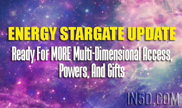 Energy StarGate Update - Ready For MORE Multi-Dimensional Access, Powers, And Gifts