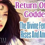 Return Of The Goddess – The Divine Feminine Rises And Anchors