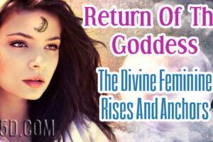 Return Of The Goddess – The Divine Feminine Rises And Anchors