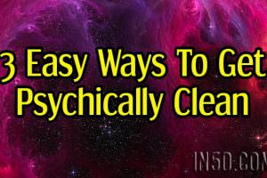 3 Easy Ways To Get Psychically Clean