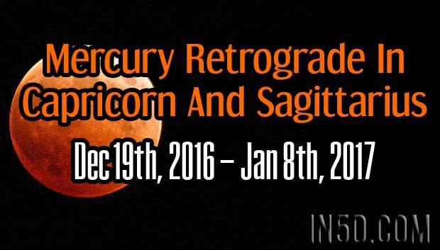 Mercury Retrograde In Capricorn And Sagittarius: Dec 19th, 2016 – Jan 8th, 2017