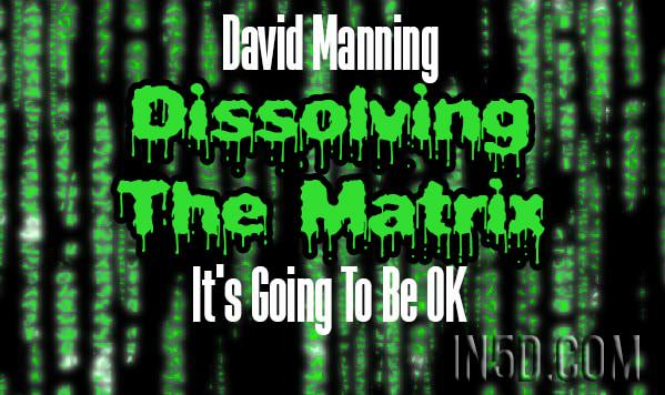 David Manning- It's Going To Be OK - Dissolving The Matrix - Cosmic Awakening Show
