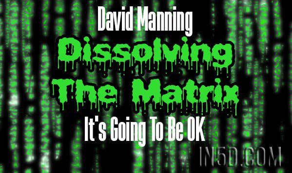 David Manning- It's Going To Be OK - Dissolving The Matrix - Cosmic Awakening Show