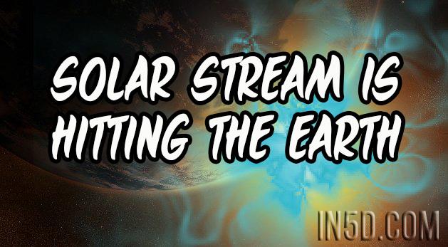 Solar Stream Is Hitting The Earth