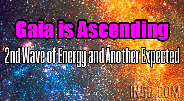 Gaia is Ascending: 2nd Wave of Energy and Another Expected