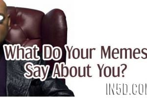 What Do Your Memes Say About You?
