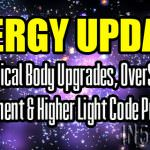 Energy Update – Physical Body Upgrades, OverSoul Embodiment & Higher Light Code Processes