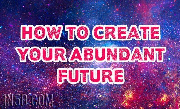 How To Create Your Abundant Future