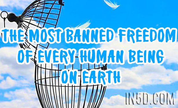 The Most Banned Freedom Of Every Human Being On Earth