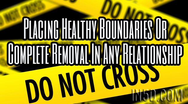 Placing Healthy Boundaries Or Complete Removal In Any Relationship