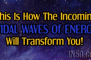 This Is How The Incoming TIDAL WAVES Of ENERGY Will Transform You!