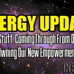 Energy Update – Old 'Stuff' Coming Through From Others – Owning Our New Empowerment