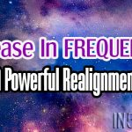 Increase In FREQUENCIES – A Powerful Realignment