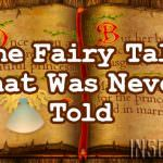 The Fairy Tale That Was Never Told