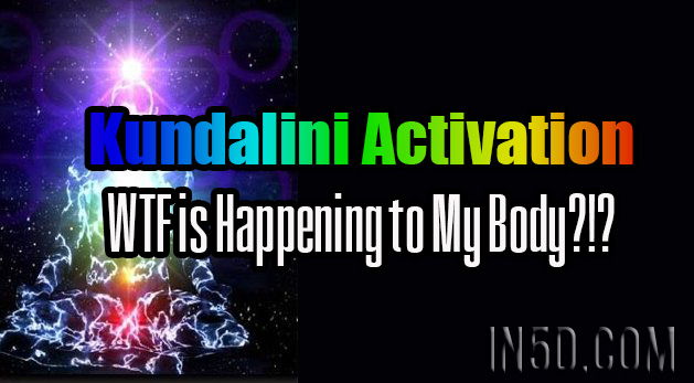 Kundalini Activation - WTF is Happening to My Body?!?