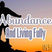 Abundance And Living Fully