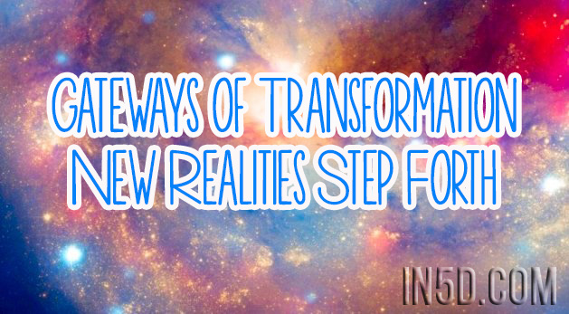 Gateways of Transformation - New Realities Step Forth