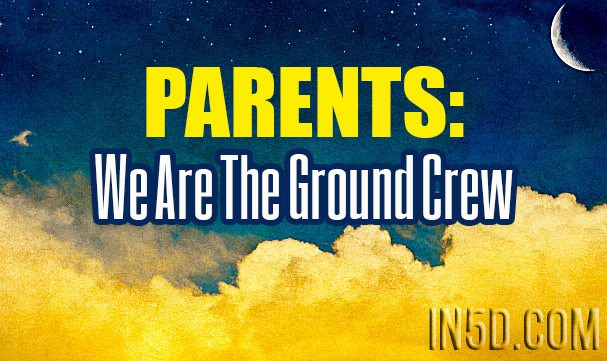 Parents: We Are The Ground Crew