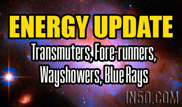 Energy Update - Transmuters, Fore-runners, Wayshowers, Blue Rays