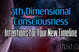 5th Dimensional Consciousness – Intentions for Your New Timeline
