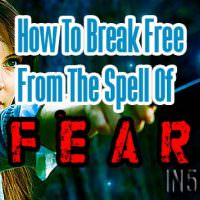 How To Break Free From The Spell Of Fear
