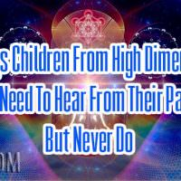 8 Things Children From High Dimensions Badly Need To Hear From Their Parents But Never Do