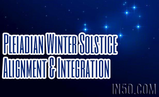 Pleiadian Winter Solstice Alignment & Integration