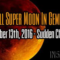Full Super Moon In Gemini, December 13th, 2016 – Sudden Changes