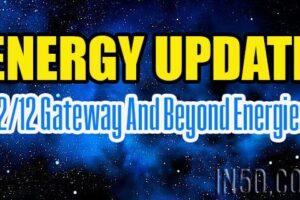 Energy Update – 12/12 Gateway And Beyond Energies