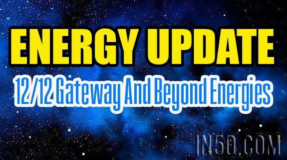 Energy Update - 12/12 Gateway And Beyond Energies