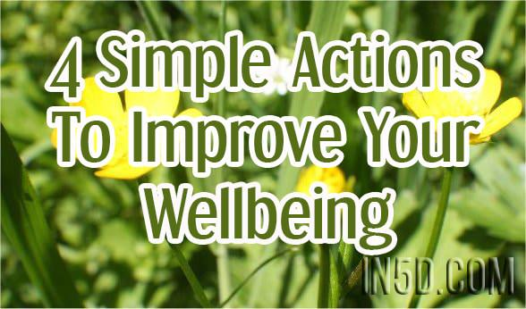 4 Simple Actions To Improve Your Wellbeing