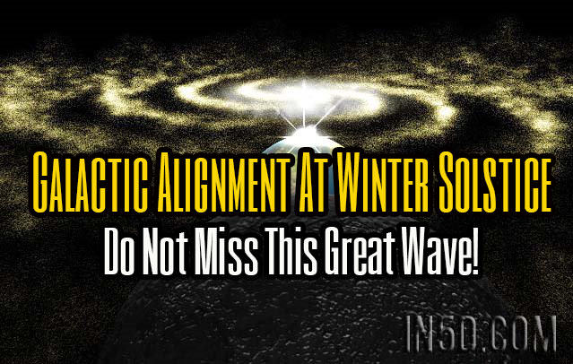 Galactic Alignment At Winter Solstice - Do Not Miss This Great Wave!