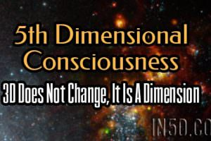 5th Dimensional Consciousness – 3D Does Not Change, It Is A Dimension