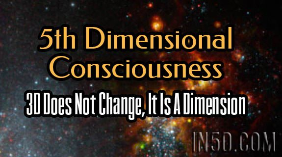5th Dimensional Consciousness - 3D Does Not Change, It Is A Dimension