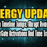 Energy Update – Quantum Timeline Jumps, Abrupt Awakenings, StarGate Activations And Time Travel