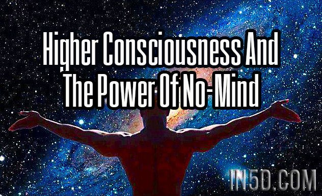 Higher Consciousness And The Power Of No-Mind
