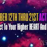12/12 – 12/21 Activation: Connect To Your Higher HEART And CREATE
