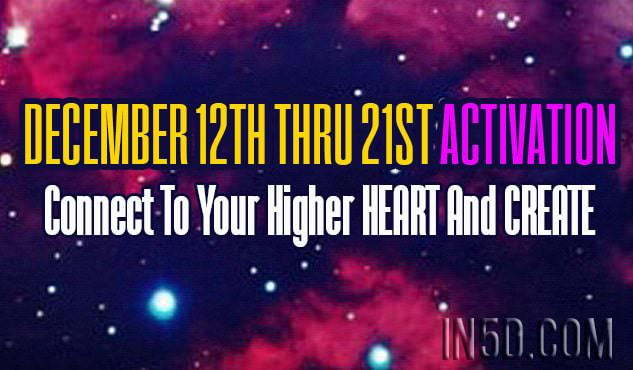 12/12 - 12/21 Activation: Connect To Your Higher HEART And CREATE