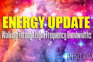 Energy Update – Walking Through Light Frequency Bandwidths