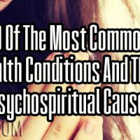 9 Of The Most Common Health Conditions And Their Psychospiritual Causes